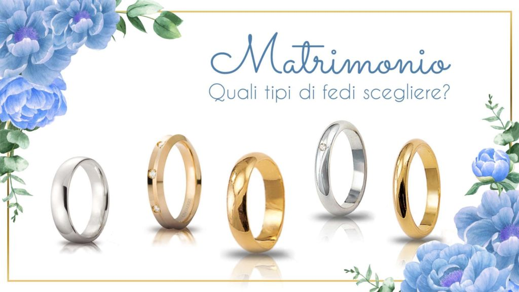 Diversi tipi di fedi: fede francesina, fede classica, fede mantovana, fede comoda, fede con diamanti, fede in oro rosa